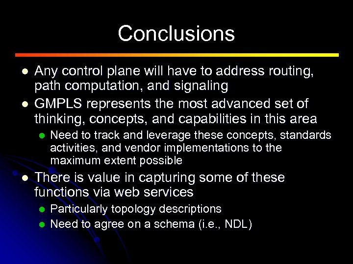 Conclusions l l Any control plane will have to address routing, path computation, and