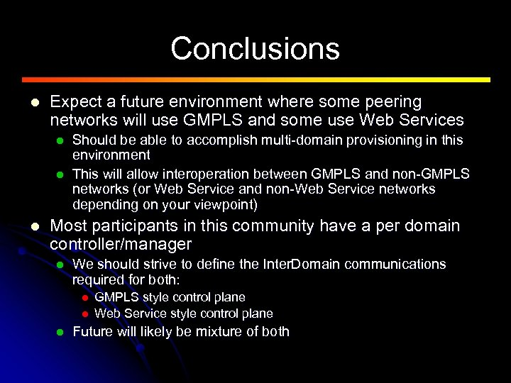 Conclusions l Expect a future environment where some peering networks will use GMPLS and