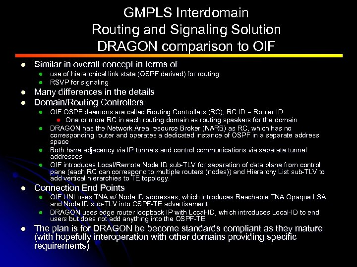 GMPLS Interdomain Routing and Signaling Solution DRAGON comparison to OIF l Similar in overall