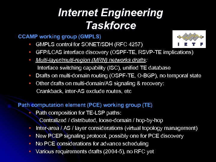 Internet Engineering Taskforce CCAMP working group (GMPLS) • GMPLS control for SONET/SDH (RFC 4257)