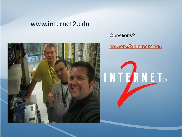 Questions? network@internet 2. edu