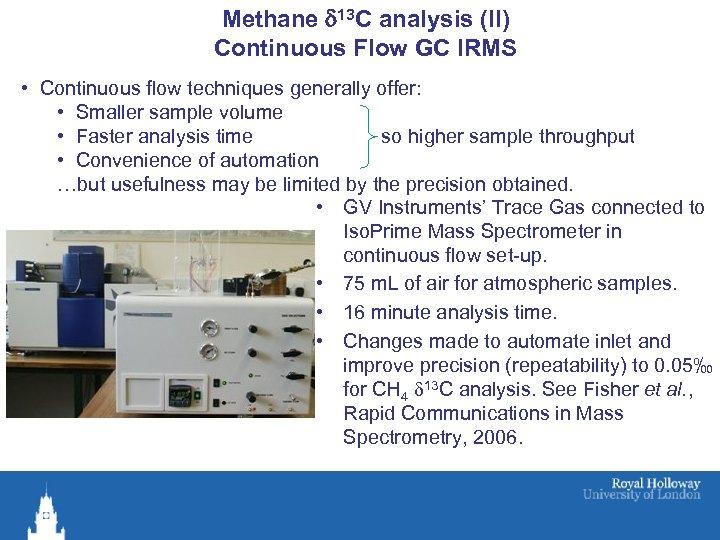 Methane d 13 C analysis (II) Continuous Flow GC IRMS • Continuous flow techniques