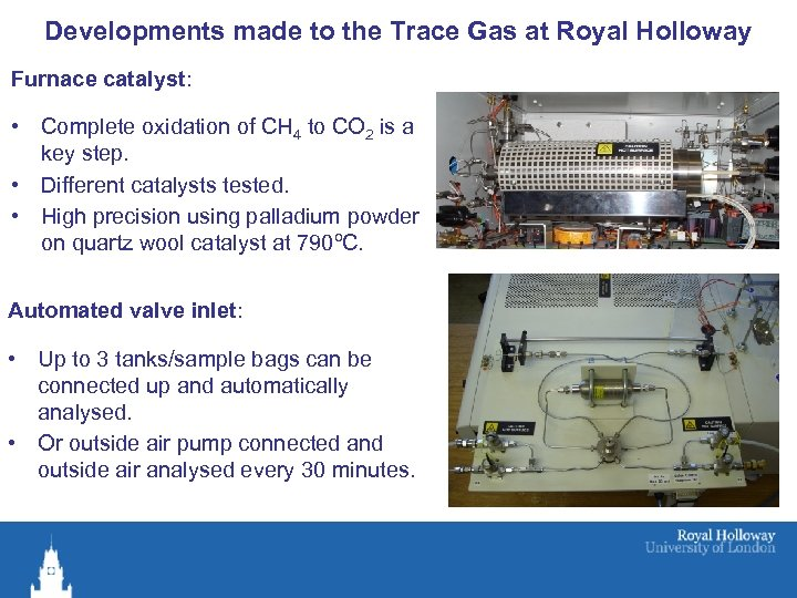 Developments made to the Trace Gas at Royal Holloway Furnace catalyst: • Complete oxidation