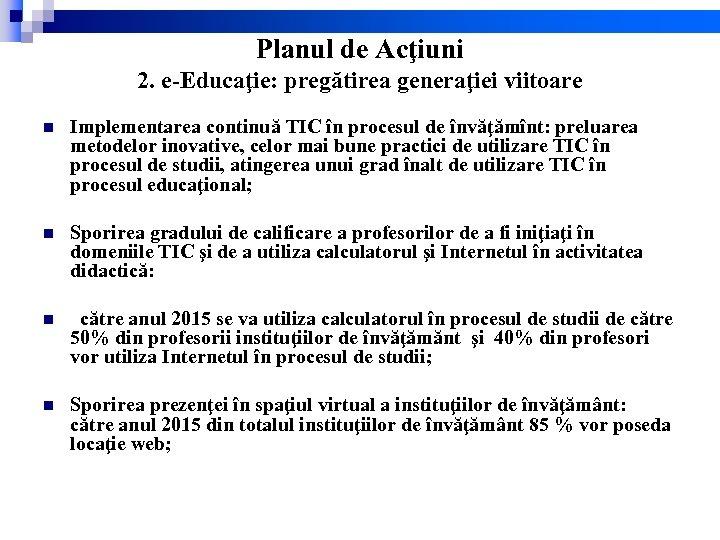 Planul de Acţiuni 2. e-Educaţie: pregătirea generaţiei viitoare n Implementarea continuă TIC în procesul