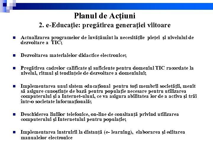 Planul de Acţiuni 2. e-Educaţie: pregătirea generaţiei viitoare n Actualizarea programelor de învăţămînt la