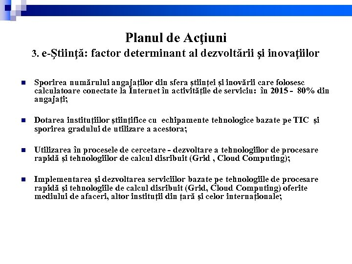 Planul de Acţiuni 3. e-Ştiinţă: factor determinant al dezvoltării şi inovaţiilor n Sporirea numărului