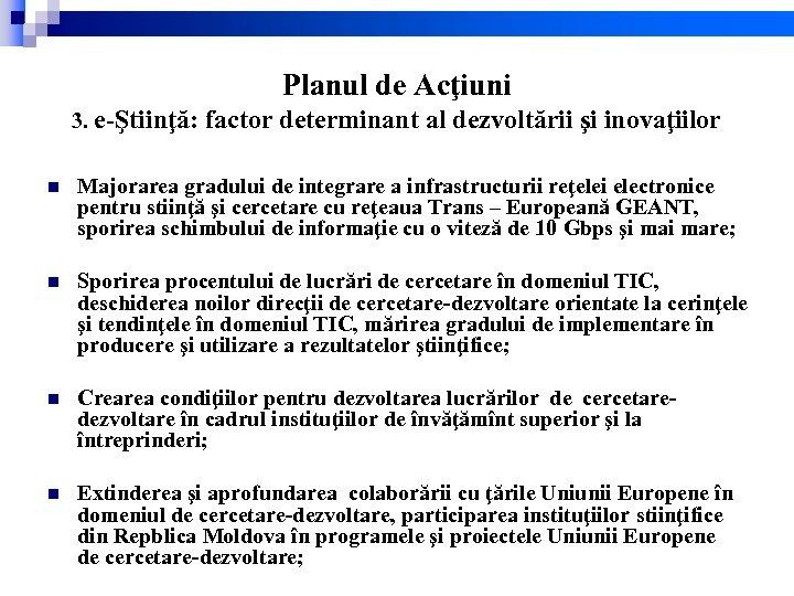 Planul de Acţiuni 3. e-Ştiinţă: factor determinant al dezvoltării şi inovaţiilor n Majorarea gradului