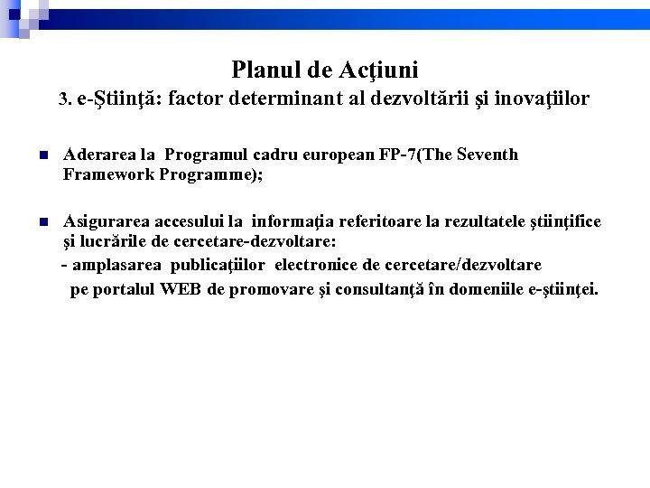 Planul de Acţiuni 3. e-Ştiinţă: factor determinant al dezvoltării şi inovaţiilor n Aderarea la