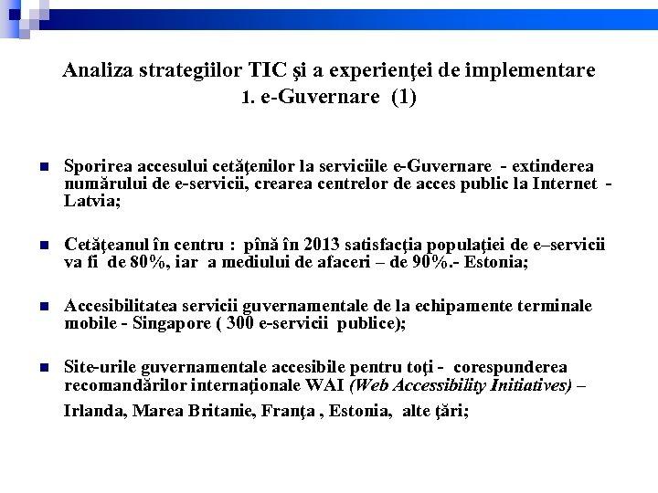 Analiza strategiilor TIC şi a experienţei de implementare 1. e-Guvernare (1) n Sporirea accesului