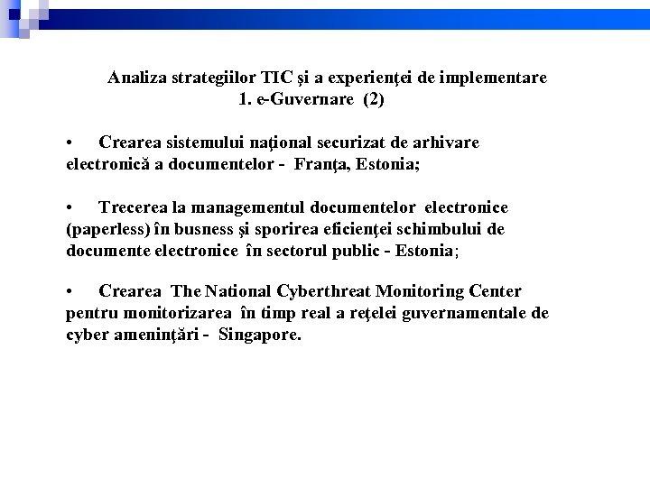 Analiza strategiilor TIC şi a experienţei de implementare 1. e-Guvernare (2) • Crearea sistemului