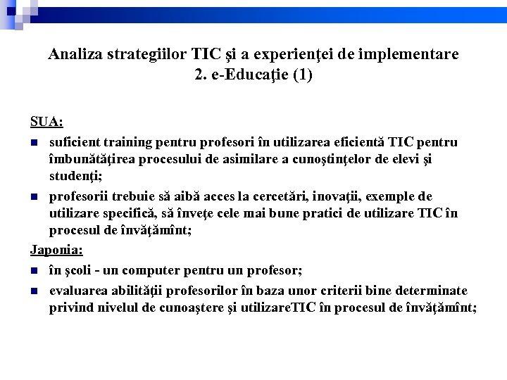 Analiza strategiilor TIC şi a experienţei de implementare 2. e-Educaţie (1) SUA: n suficient