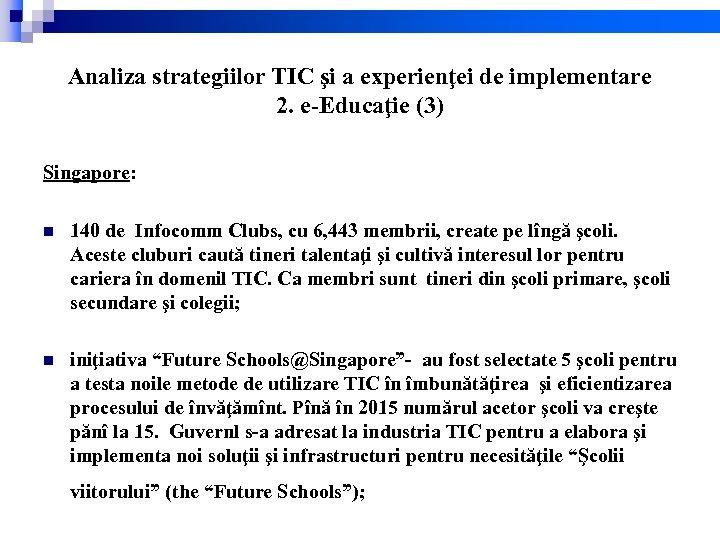 Analiza strategiilor TIC şi a experienţei de implementare 2. e-Educaţie (3) Singapore: n 140