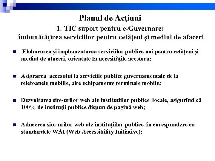 Planul de Acţiuni 1. TIC suport pentru e-Guvernare: îmbunătăţirea serviciilor pentru cetăţeni şi mediul