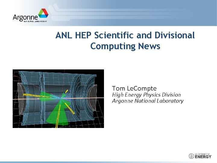 ANL HEP Scientific and Divisional Computing News Tom Le. Compte High Energy Physics Division