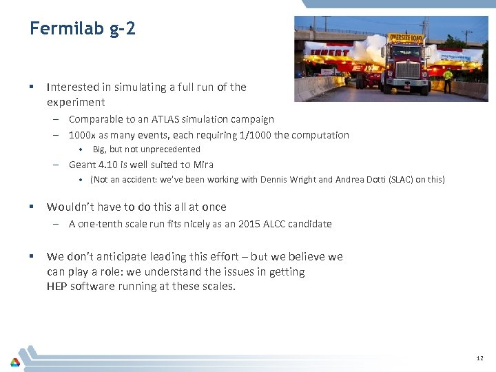 Fermilab g-2 § Interested in simulating a full run of the experiment – Comparable