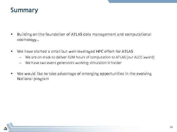 Summary § Building on the foundation of ATLAS data management and computational cosmology… §