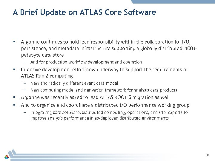 A Brief Update on ATLAS Core Software § Argonne continues to hold lead responsibility