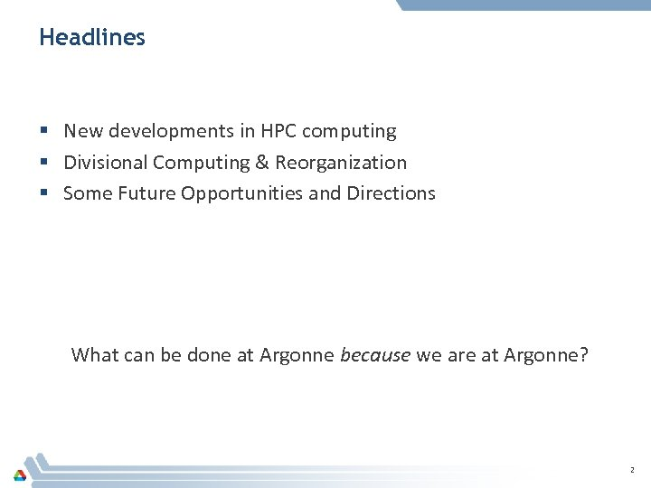 Headlines § New developments in HPC computing § Divisional Computing & Reorganization § Some