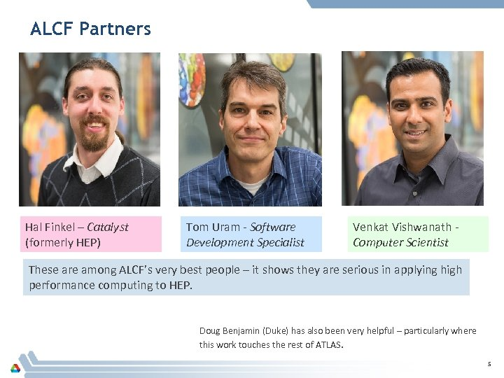 ALCF Partners Hal Finkel – Catalyst (formerly HEP) Tom Uram - Software Development Specialist