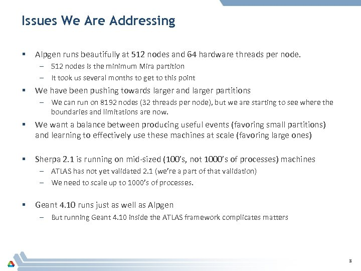 Issues We Are Addressing § Alpgen runs beautifully at 512 nodes and 64 hardware