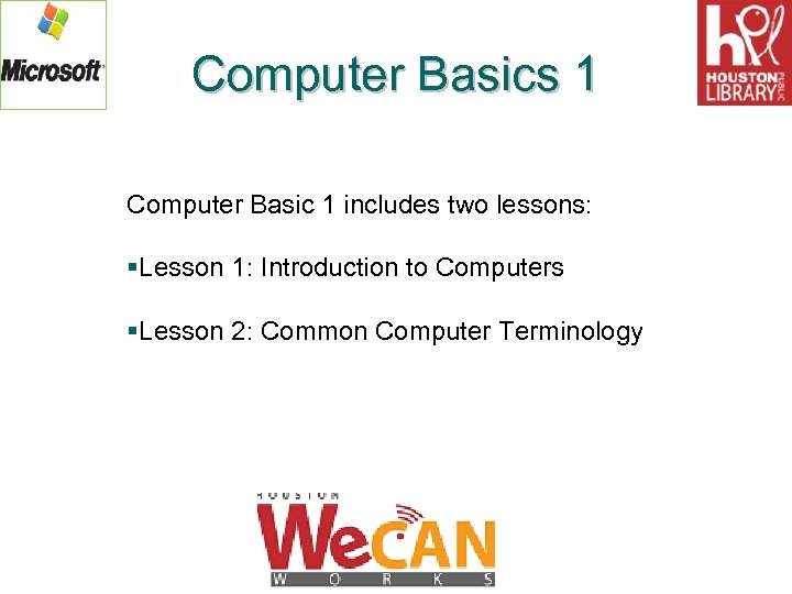 Computer Basics 1 Computer Basic 1 includes two lessons: §Lesson 1: Introduction to Computers