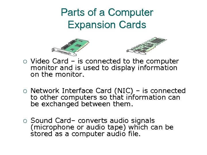Parts of a Computer Expansion Cards ¡ Video Card – is connected to the