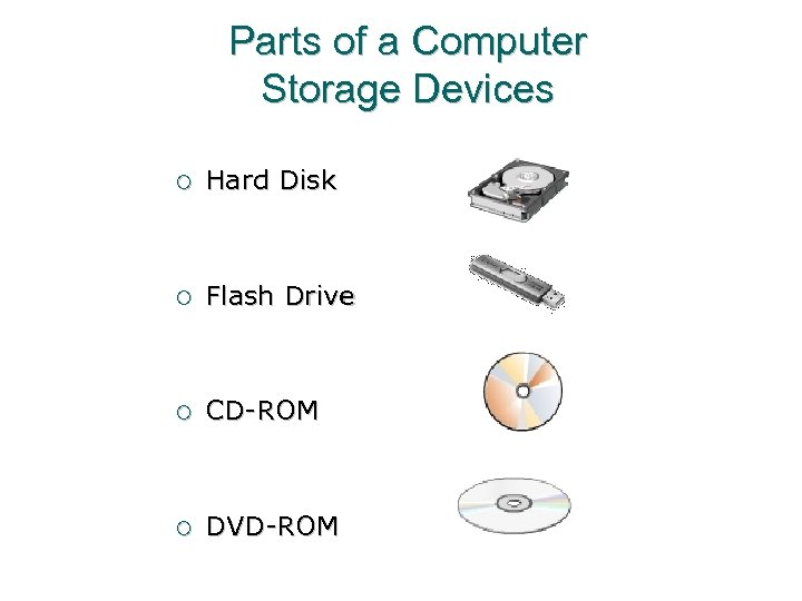Parts of a Computer Storage Devices ¡ Hard Disk ¡ Flash Drive ¡ CD-ROM
