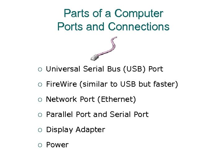 Parts of a Computer Ports and Connections ¡ Universal Serial Bus (USB) Port ¡