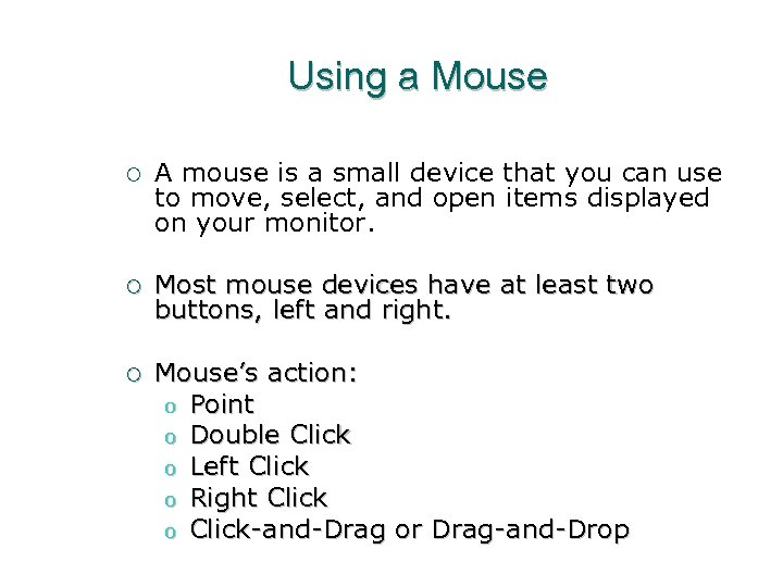 Using a Mouse ¡ A mouse is a small device that you can use