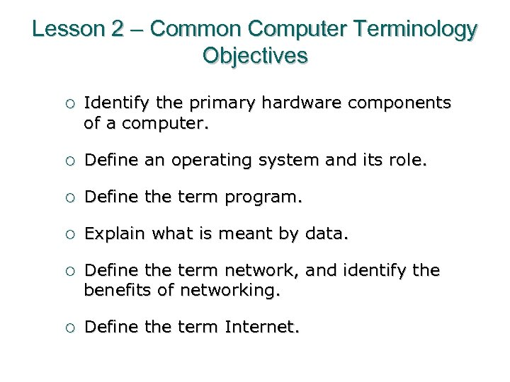 Lesson 2 – Common Computer Terminology Objectives ¡ Identify the primary hardware components of