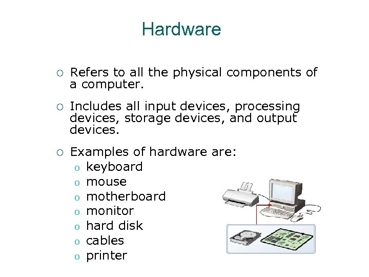 Hardware ¡ Refers to all the physical components of a computer. ¡ Includes all