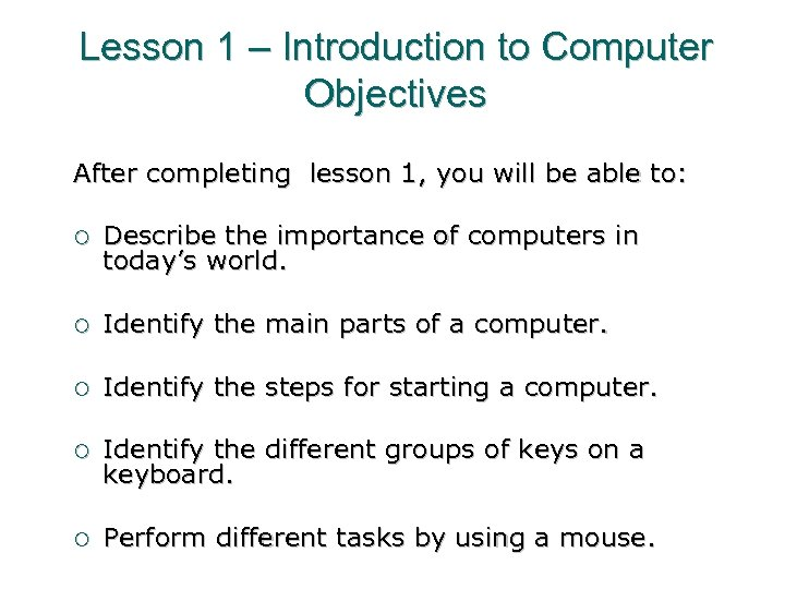 Lesson 1 – Introduction to Computer Objectives After completing lesson 1, you will be