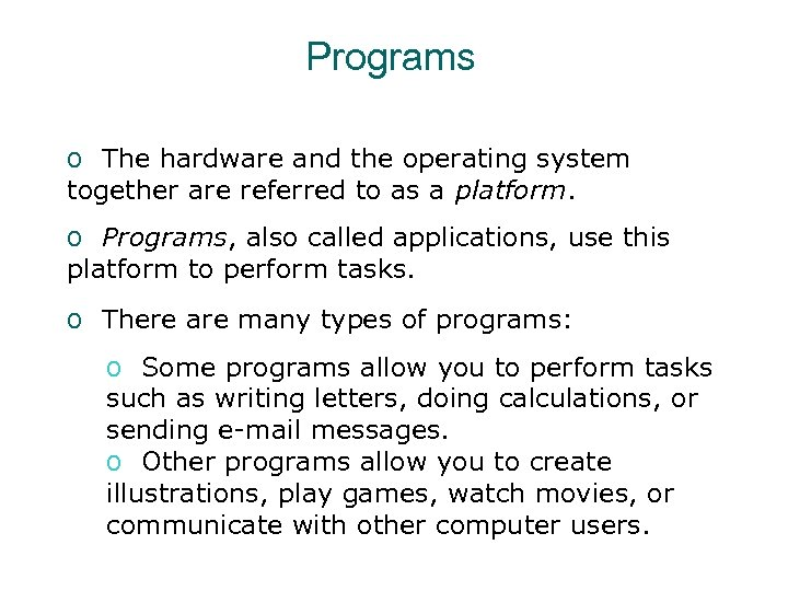 Programs o The hardware and the operating system together are referred to as a