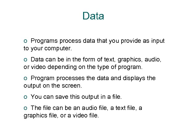 Data o Programs process data that you provide as input to your computer. o