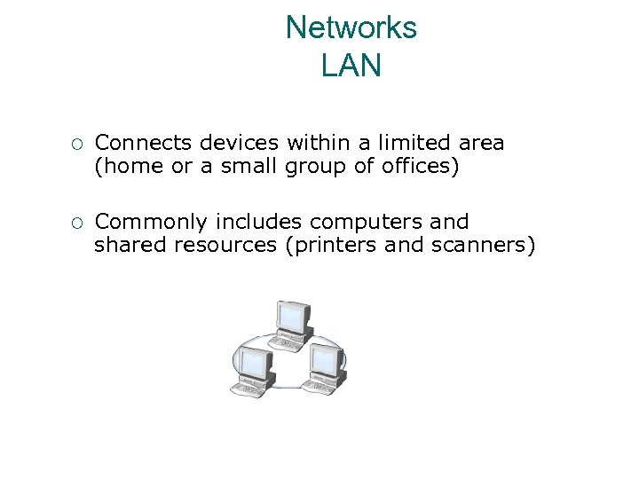 Networks LAN ¡ Connects devices within a limited area (home or a small group