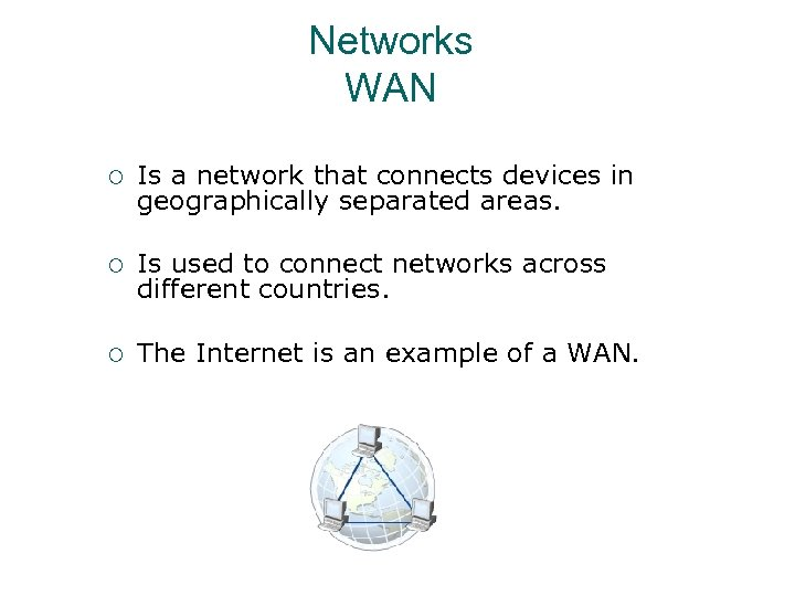 Networks WAN ¡ Is a network that connects devices in geographically separated areas. ¡