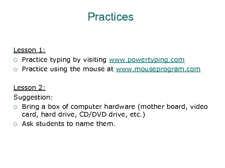 Practices Lesson 1: ¡ Practice typing by visiting www. powertyping. com ¡ Practice using