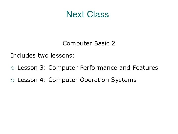 Next Class Computer Basic 2 Includes two lessons: ¡ Lesson 3: Computer Performance and
