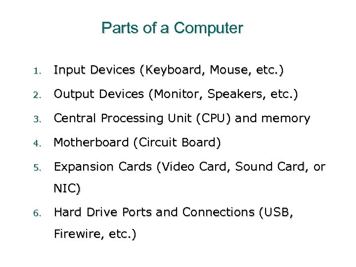 Parts of a Computer 1. Input Devices (Keyboard, Mouse, etc. ) 2. Output Devices