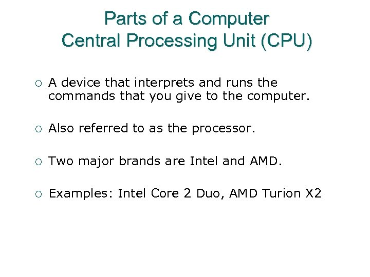 Parts of a Computer Central Processing Unit (CPU) ¡ A device that interprets and
