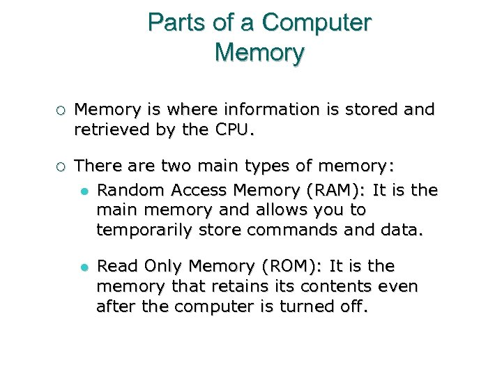 Parts of a Computer Memory ¡ Memory is where information is stored and retrieved