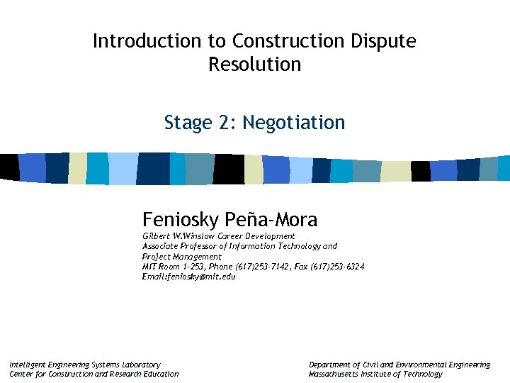 Introduction to Construction Dispute Resolution Stage 2: Negotiation Feniosky Peña-Mora Gilbert W. Winslow Career