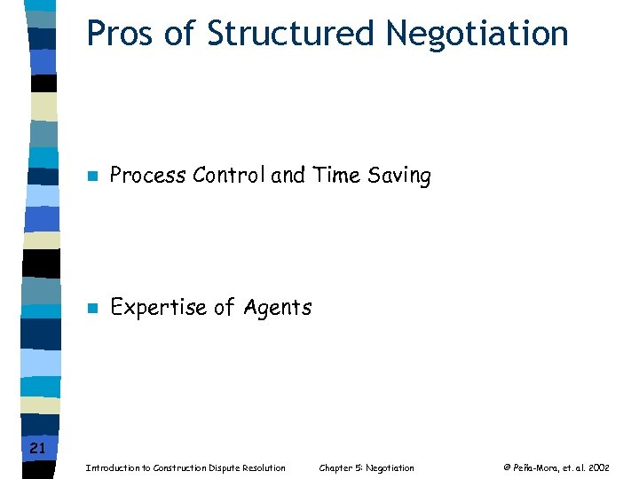 Pros of Structured Negotiation n Process Control and Time Saving n Expertise of Agents