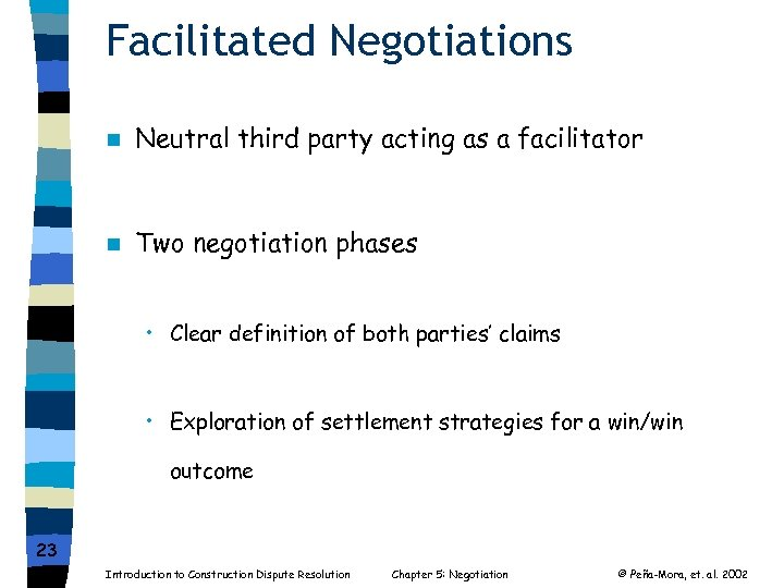 Facilitated Negotiations n Neutral third party acting as a facilitator n Two negotiation phases