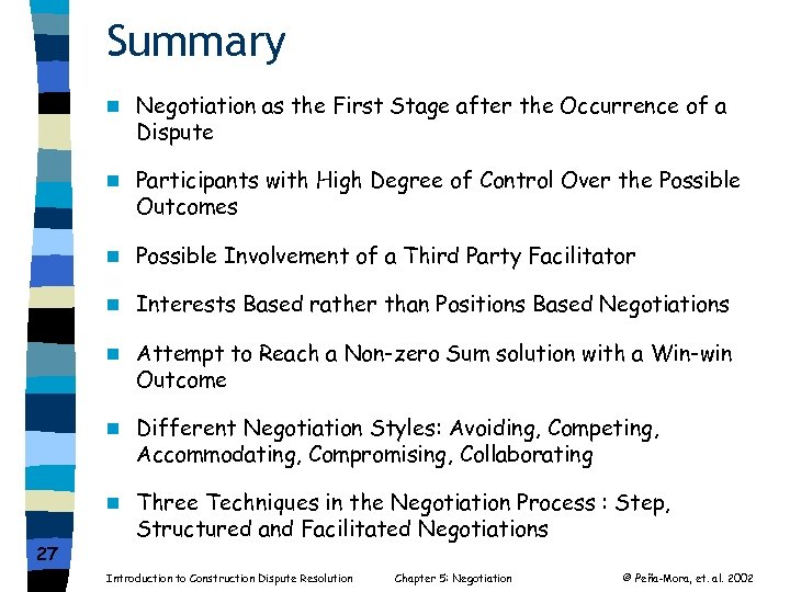 Summary n n Participants with High Degree of Control Over the Possible Outcomes n