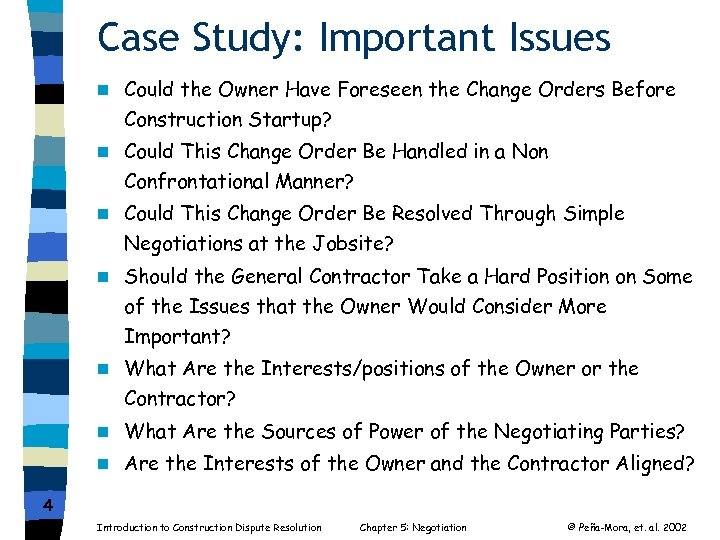 Case Study: Important Issues n Could the Owner Have Foreseen the Change Orders Before