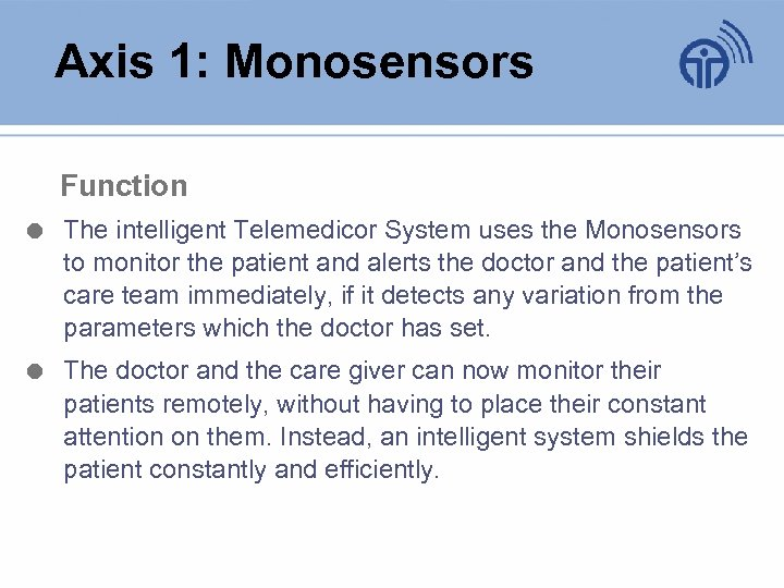 Axis 1: Monosensors Function The intelligent Telemedicor System uses the Monosensors to monitor the