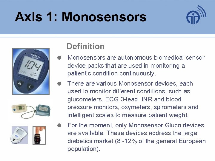 Axis 1: Monosensors Definition Monosensors are autonomous biomedical sensor device packs that are used