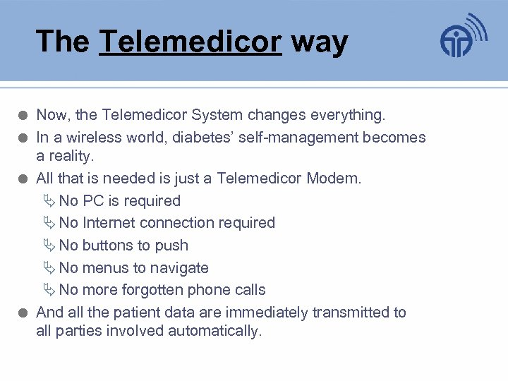 The Telemedicor way Now, the Telemedicor System changes everything. In a wireless world, diabetes'