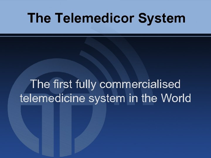 The Telemedicor System The first fully commercialised telemedicine system in the World